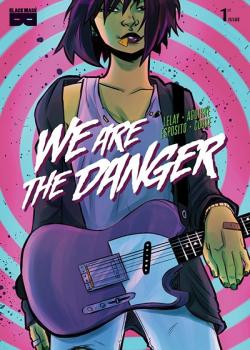 We Are The Danger (2018-)